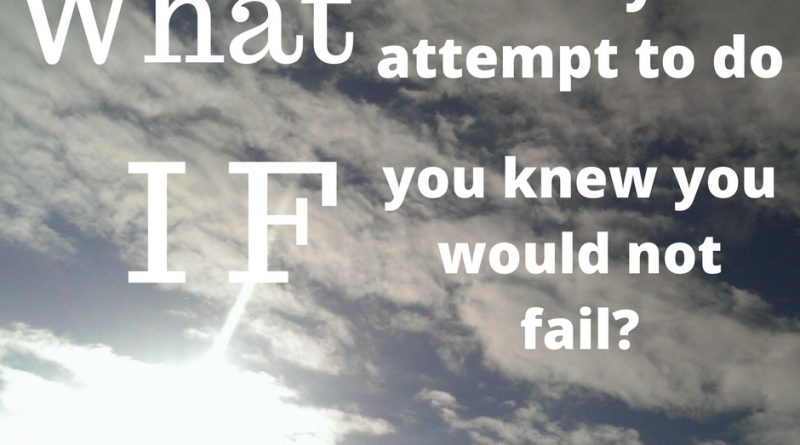 What would you attempt to do if you knew you would not fail? Famous Positive Quotes.