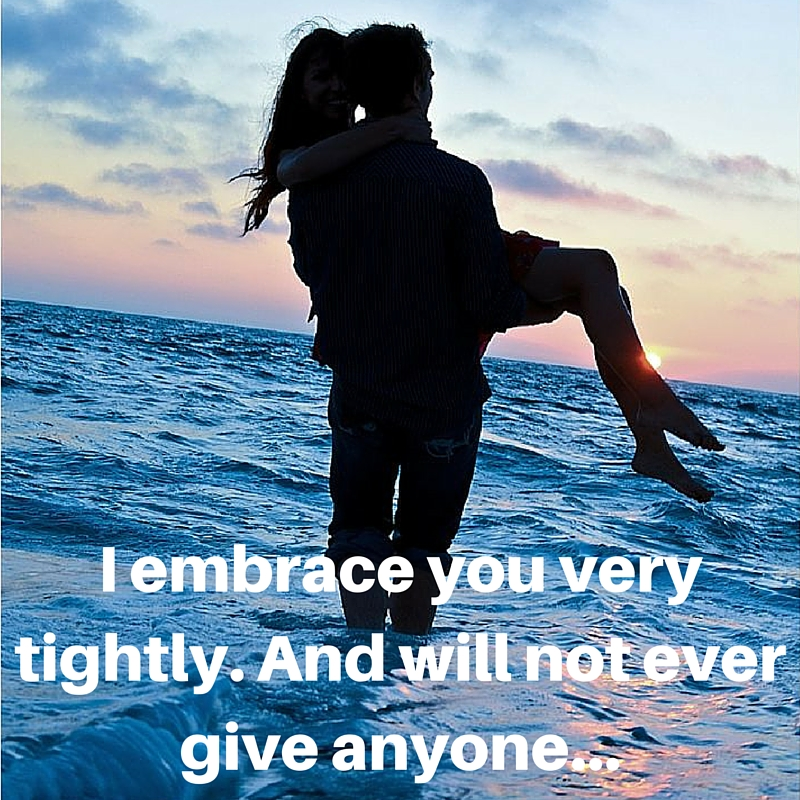 I embrace you very tightly