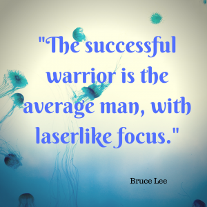 """The successful warrior is the average man, with laserlike focus."" Bruce Lee"