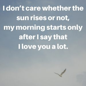 my morning starts only after I say that I love you