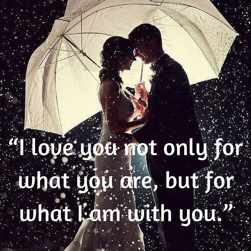 I love you not only for what you are, but for what I am with you.